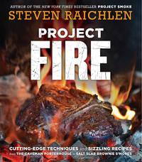 Project Fire: Cutting-Edge Techniques and Sizzling Recipes from the Caveman Porterhouse to Salt...