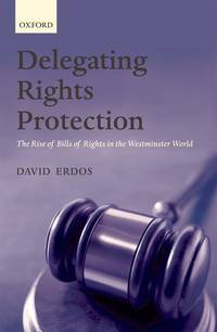 Delegating Rights Protection : The Rise of Bills of Rights in the Westminster World