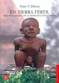 En tierra fértil. Historia natural de la reproducción humana (Ciencia Y Tecnologia)...