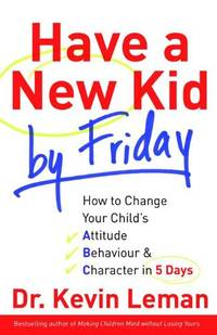 image of Have a New Kid by Friday: How to Change Your Child's Attitude, Behaviour_Character in 5 Days