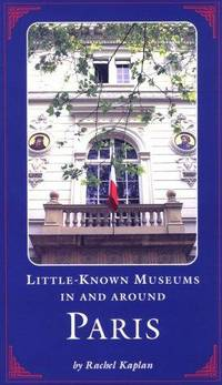 Little-known Museums in and Around Paris by  Rachel Kaplan - Paperback - First Edition - 1996 - from Fireside Bookshop and Biblio.com