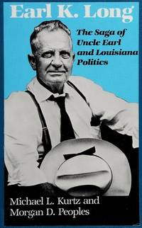 EARL K. LONG: The Saga of Uncle Earl and Louisiana Politics