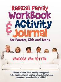 Radical Family Workbook and Activity Journal for Parents, Kids and Teens: Written by teens, this...