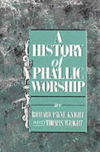 A History of Phallic Worship (Two Volumes in One)