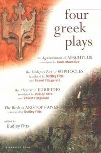 Four Greek Plays : The Agamemnon of Aeschylus, The Oedipus Rex of Sophocles, The Alcestis of Euripides. The Birds of Aristophanes