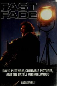FAST FADE: David Puttnam, Columbia Pictures and the Battle for Hollywood