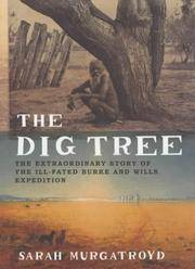 The Dig Tree : The Extraordinary Story of the Ill-Fated Burke and Wills Expedition