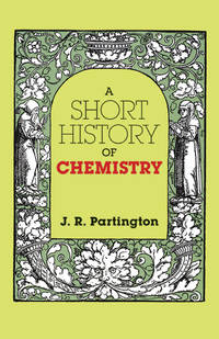 A Short History of Chemistry: Third Edition (Dover Books on Chemistry) by  J. R Partington - Paperback - from Good Deals On Used Books and Biblio.com
