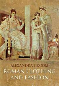 Roman Clothing and Fashion by  Alexandra Croom - Paperback - 2010 - from Voyageur Book Shop (SKU: 008483)