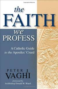 The Faith We Profess: A Catholic Guide to the Apostles' Creed