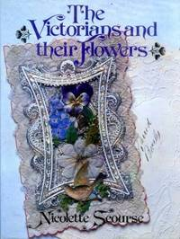 The Victorians and Their Flowers by  Nicolette Scourse - 1st UK Edition. - 1983 - from KALAMOS BOOKS (SKU: 33048)