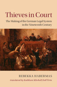 Thieves in Court: The Making of the German Legal System in the Nineteenth Century (Publications...