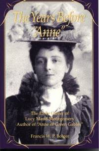 "The Years Before Anne : the Early Career of Lucy Maud Montgomery, Author of ""Anne of Green Gables"""