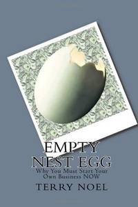Empty Nest Egg: Why You Must Start Your Own Business NOW