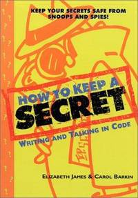 HOW TO KEEP A SECRET Writing and Talking in Code by  Joel  Elizabeth & Carol Barkin; Schick - Hardcover - 1998 - from Neil Shillington: Bookdealer & Booksearch and Biblio.co.uk