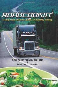 Roadcookin': A Long Haul Driver's Guide to Healthy Eating by  Pam  RD - Paperback - 2009-02-11 - from Schwabe Books (SKU: mon0001802551)
