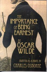 The Importance of Being Earnest  A Trivial Novel for Serious People