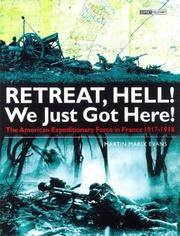 RETREAT, HELL! We Just Got Here!: The American Expeditionary Force in France 1917-1918
