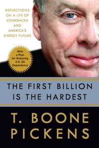 The First Billion Is The Hardest: How Believing It's Still Early in the Game Can Lead to Life's Greatest Comebacks by Pickens, T. Boone - 2008