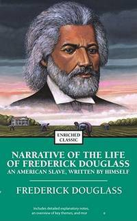 Narrative of the Life of Frederick Douglass: An American Slave, Written by Himself (Enriched...