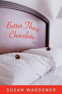 Better Than Chocolate  A Novel