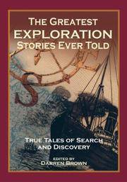 The Greatest Exploration Stories Ever Told: True Tales of Search and Discovery