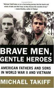 BRAVE MEN, GENTLE HEROES American Fathers and Sons in World War II and  Vietnam