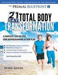 The Primal Blueprint 21-day Total Body Transformation - a Complete, Step-By-step, Gene Reprogramming Action Plan by  Mark Sisson - Paperback - First Edition - 2011 - from Compass Books and Biblio.co.uk