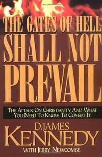 The Gates Of Hell Shall Not Prevail: The Attack on Christianity and What You Need To Know To...