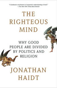 image of The Righteous Mind: Why Good People Are Divided by Politics and Religion (Vintage)