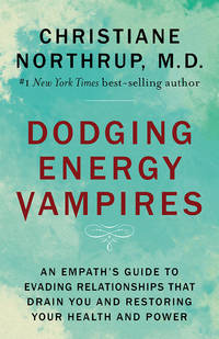 DODGING ENERGY VAMPIRES: An Emotional & Physical Healing Manual For Empaths & Other Highly Sensitive People (H)