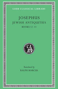 Josephus: Jewish Antiquities: Books 12-13 (Loeb Classical Library No. 365) by Josephus