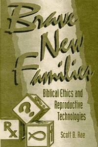 Brave New Families: Biblical Ethics and Reproductive Technologies
