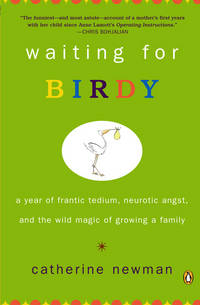 Waiting for Birdy: A Year of Frantic Tedium, Neurotic Angst, and the Wild Magic of a Growing Family