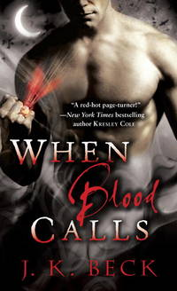 When Blood Calls by  J.K Beck - Paperback - 2010 - from The Book Women and Biblio.com