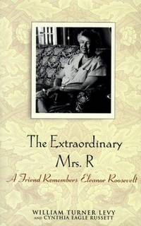 The Extraordinary Mrs. R  A Friend Remembers Eleanor Roosevelt