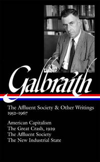 Galbraith: The Affluent Society  &  Other Writings, 1952-1967: American Capitalism / The...