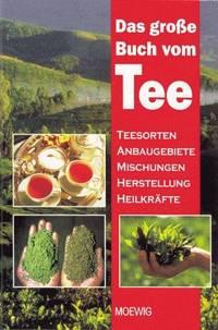 große Buch vom Tee: Teesorten - Anbaugebiete - Mischungen - Herstellung - Heilkräfte, Das
