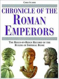 Chronicle of the Roman Emperors: The Reign-By-Reign Record of the Rulers of Imperial Rome...