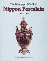 THE WONDERFUL WORLD OF NIPPON PORCELAIN 1891-1921