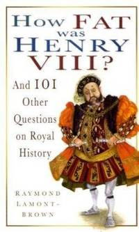 image of How Fat Was Henry VIII?: And 101 Other Questions and Answers on Royal History