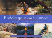 Paddle Your Own Canoe:  An Illustrated Guide to the Art of Canoeing by McGuffin, Gary &  Joanie McGuffin - 2003
