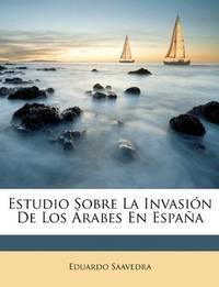 Estudio Sobre La Invasión De Los Árabes En España (Spanish Edition)