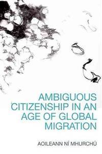 Ambiguous Citizenship in an Age of Global Migration