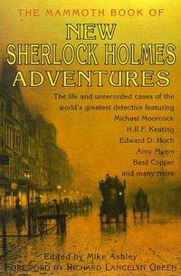 The Mammoth Book of New Sherlock Holmes Adventures: The Life and Unrecorded Cases of the World's Greatest Detective.