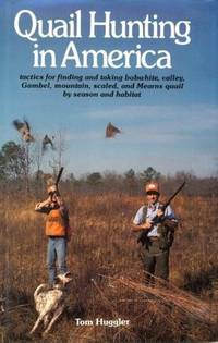 Quail Hunting In America: Tactics For Finding and Taking Bobwhite, Valley, Gamble, Mountain, Scaled, and Mearns Quail by Season and Habitat (Tactics ... and Taking Bobwhite, Valley, Gambel, Mou) by  Tom Huggler - Hardcover - 1987-02-01 - from Cronus Books, LLC. (SKU: 200913015)
