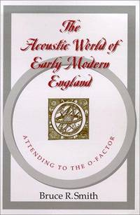 The Acoustic World of Early Modern England: Attending to the O-Factor