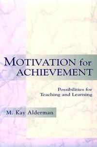 Motivation for Achievement: Possibilities for Teaching and Learning  by..