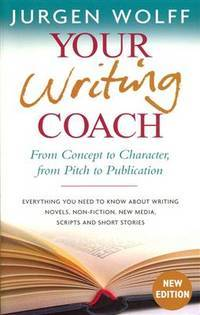 Your Writing Coach: From Concept to Character, from Pitch to Publication ? Everything You Need to...