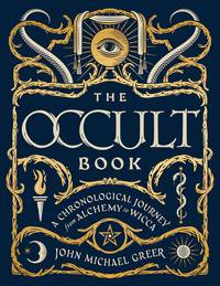 OCCULT BOOK: A Chronological Journey From Alchemy To Wicca (H)